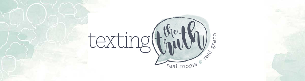 Texting the Truth - Real Moms, Real Grace