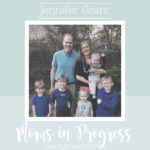 Moms in Progress: Jennifer Grant