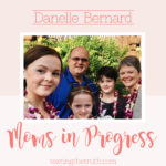 Moms in Progress: Danelle Bernard