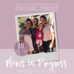 Moms in Progress: Michelle Warner