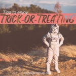 Tips to Enjoy Trick-or-Treating