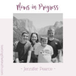 Moms in Progress: Jennifer Pearce