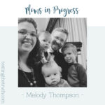 Moms in Progress: Melody Thompson